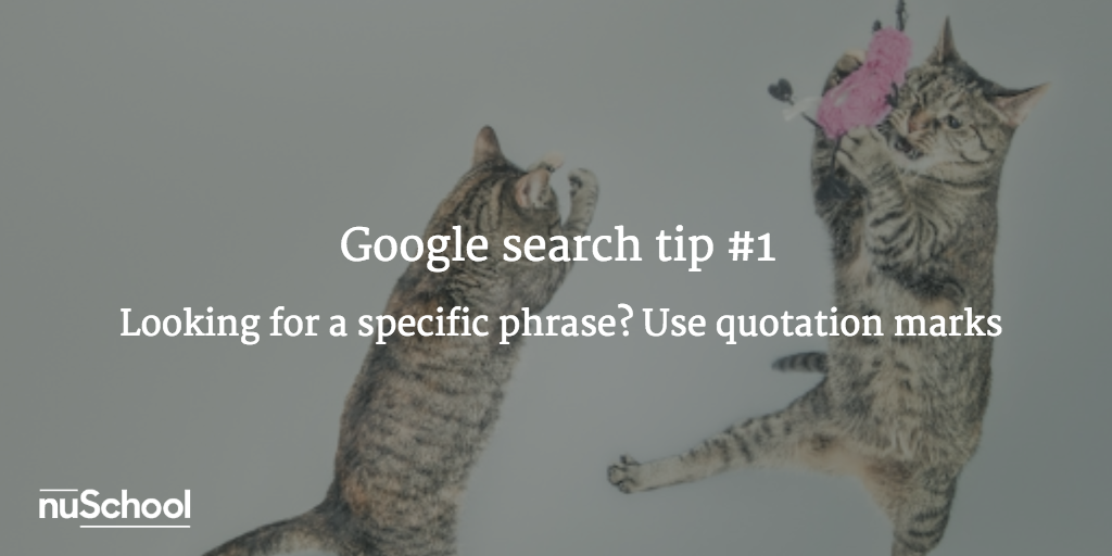 Google search tip #1: Looking for a specific phrase? Use quotation marks - nuschool