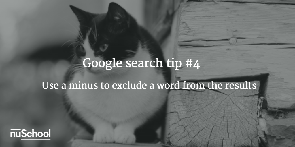Google search tip #4: Use a minus to exclude a word from the results - nuschool