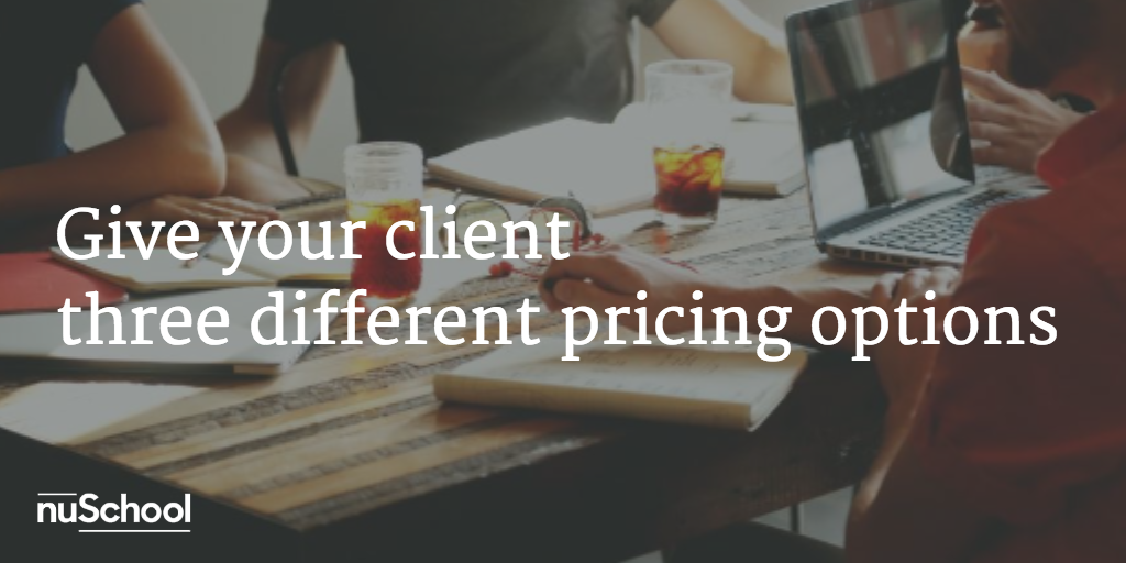 give your client three pricing options nuschool