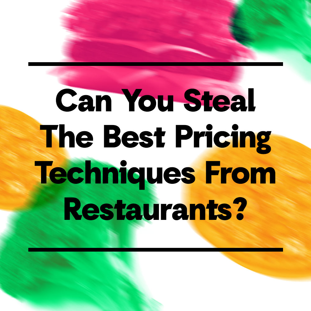 Can designers steal the best pricing techniques from restaurants?