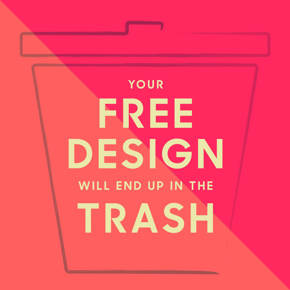 your free design will end up in the trash nuschool