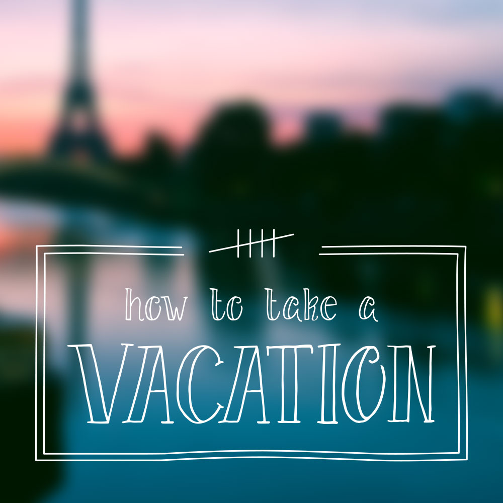 how to take a vacation nuschool