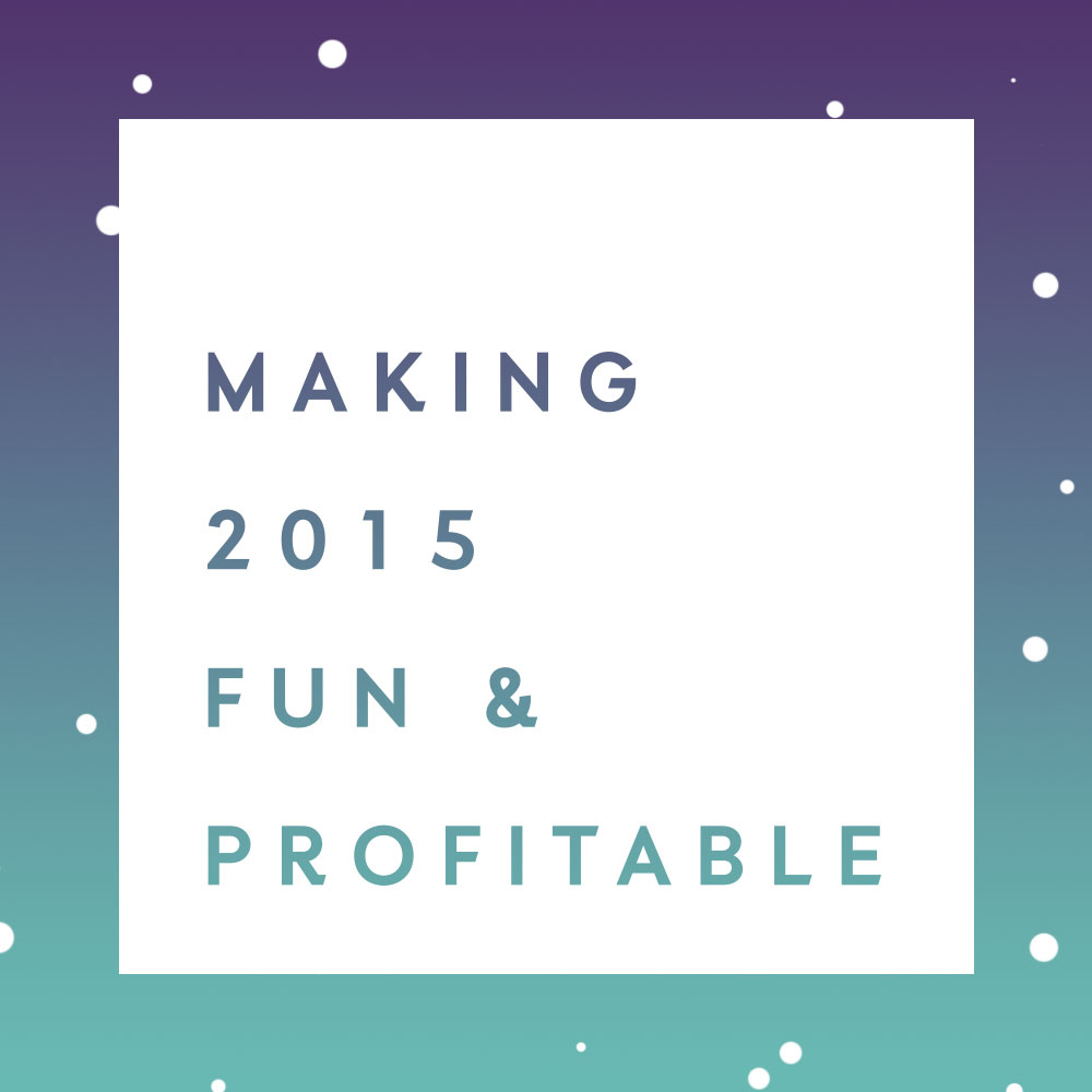 making 2015 more fun and profitable