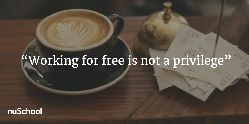 Working for free is not a privilege nuschool