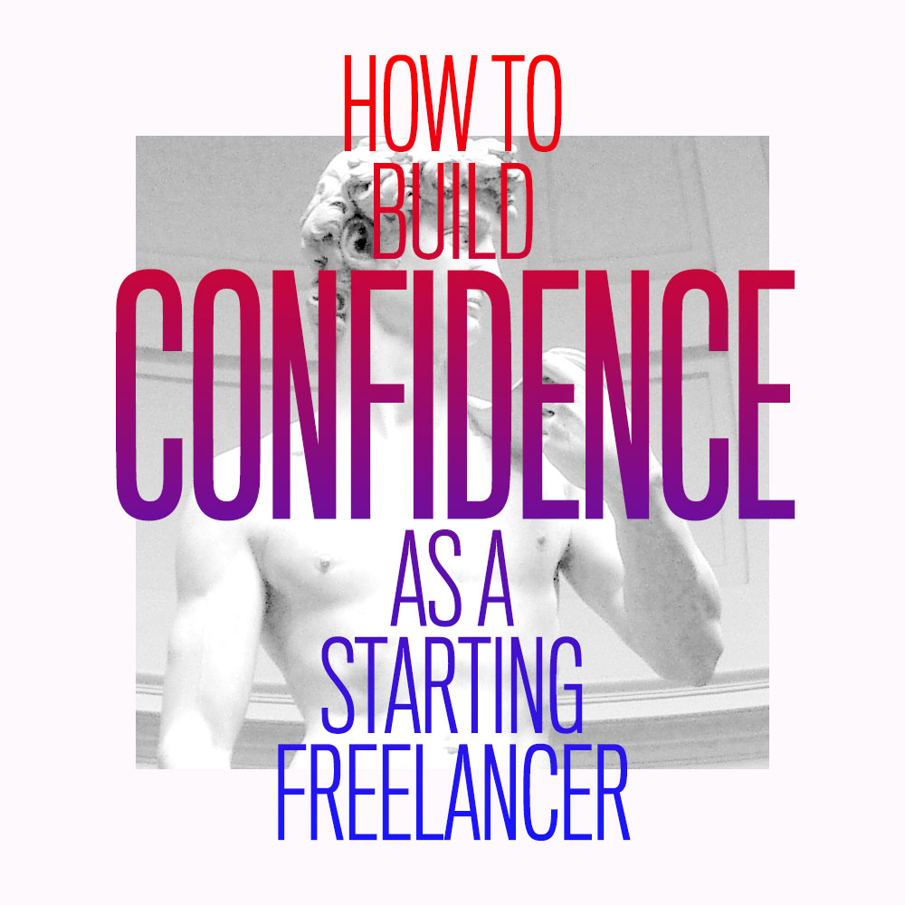 How to build confidence as a starting freelancer - nuschool