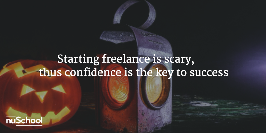 Starting freelance is scary, thus confidence is the key to success - nuschool