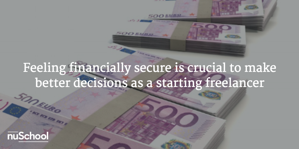 Feeling financially secure is crucial to make better decisions as a starting freelancer - nuschool