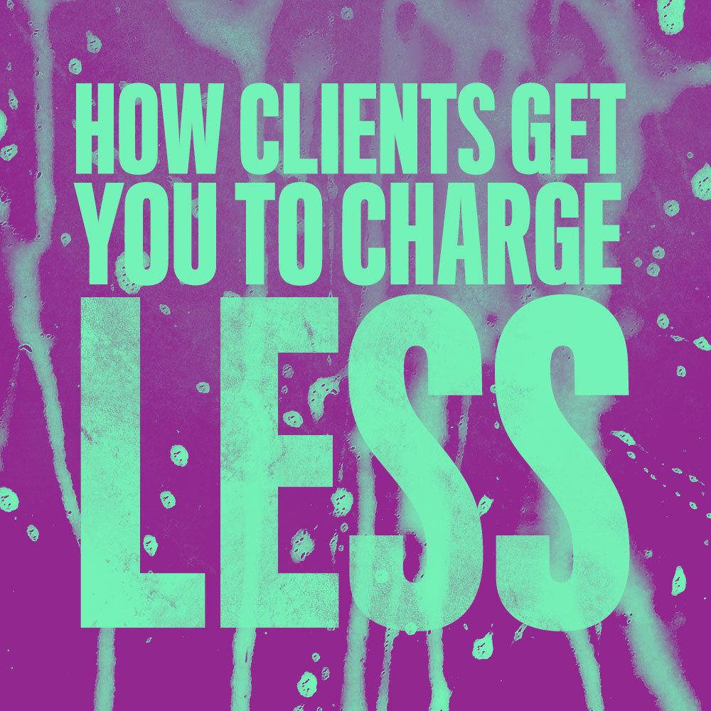 How Client Get You To Charge Less