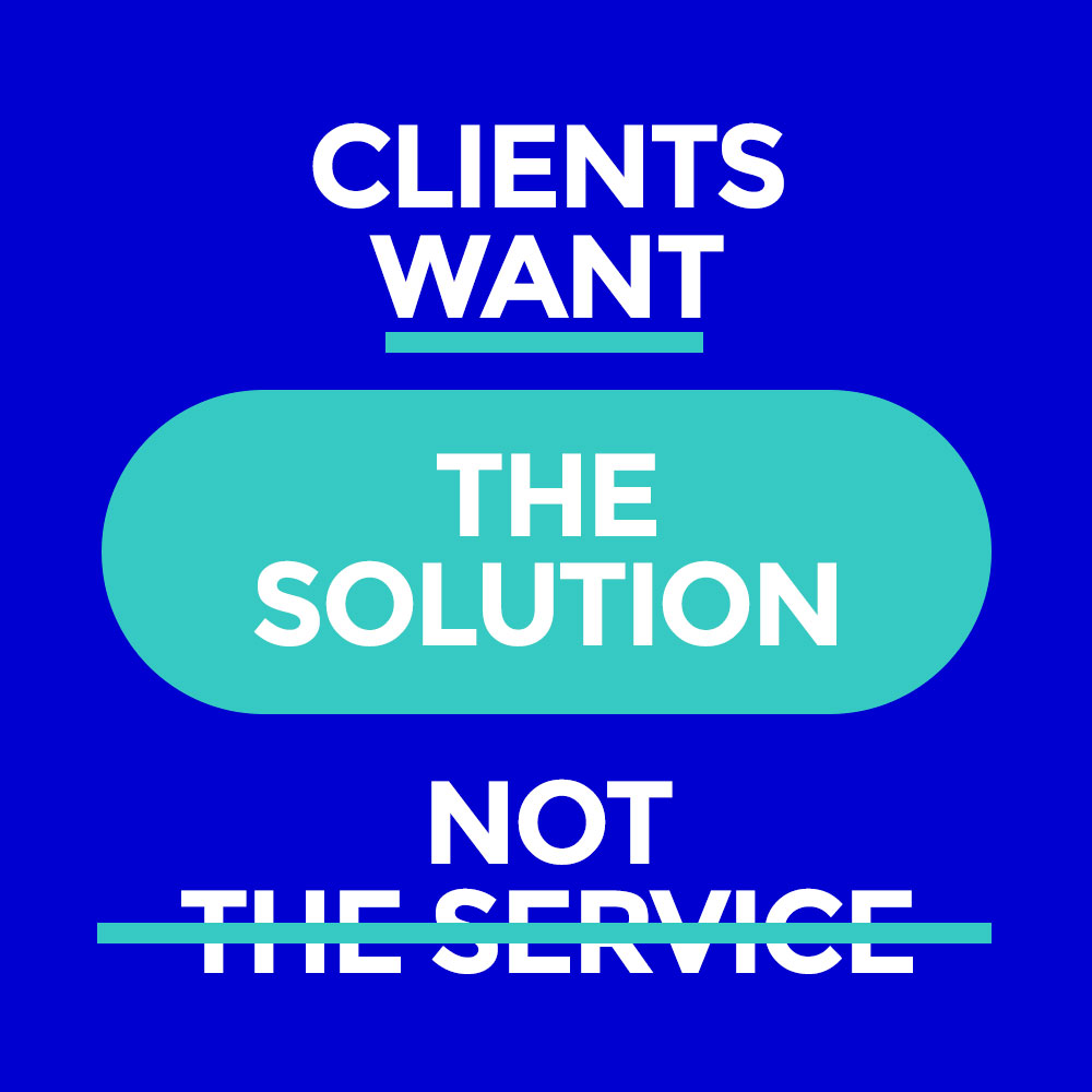 Clients Want The Solution