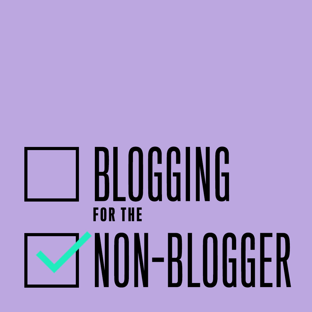 Blogging For Non Bloggers