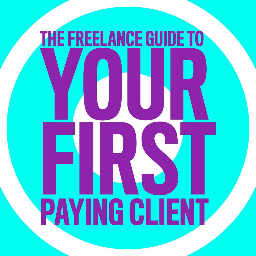 The Freelancer's Guide to Getting Your First Client