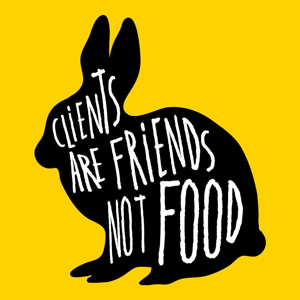 Clients Are Friends, Not Food