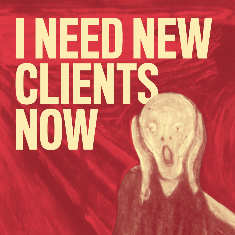 I need new clients now
